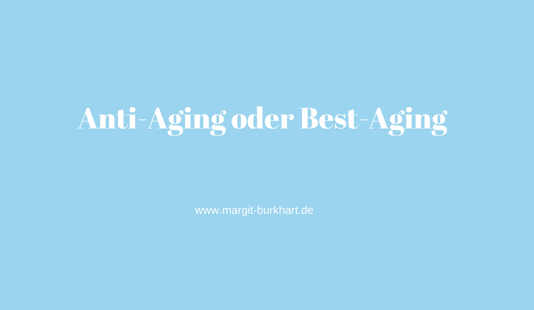 Anti-Aging oder Best-Aging?